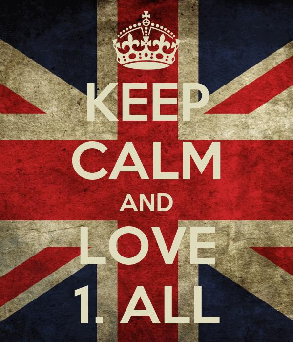 KEEP CALM AND LOVE 1. ALL