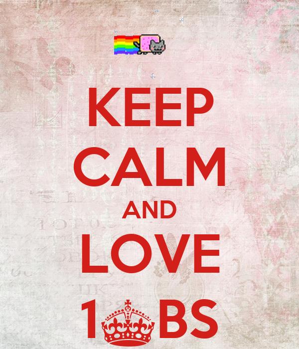 KEEP CALM AND LOVE 1^BS
