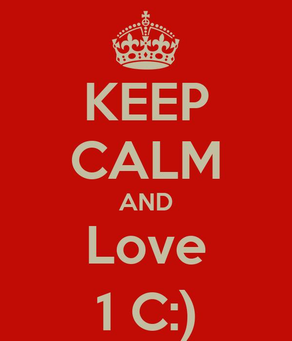 KEEP CALM AND Love 1 C:)