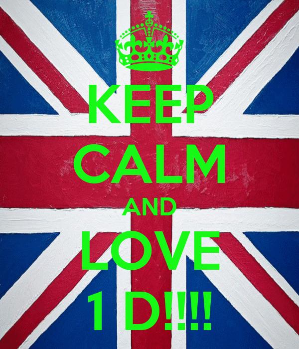 KEEP CALM AND LOVE 1 D!!!!