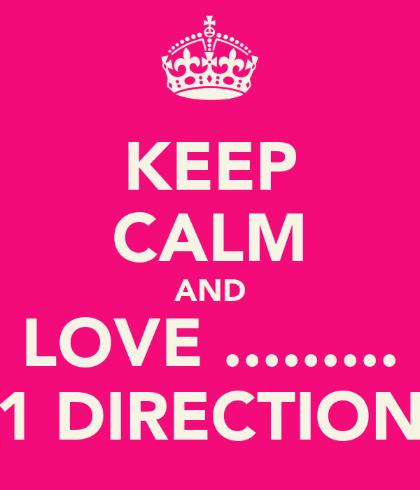 KEEP CALM AND LOVE ......... 1 DIRECTION