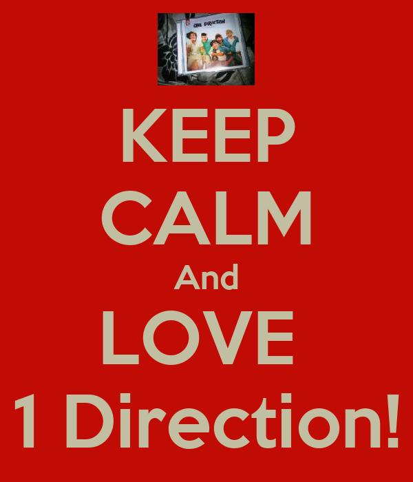 KEEP CALM And LOVE  1 Direction!