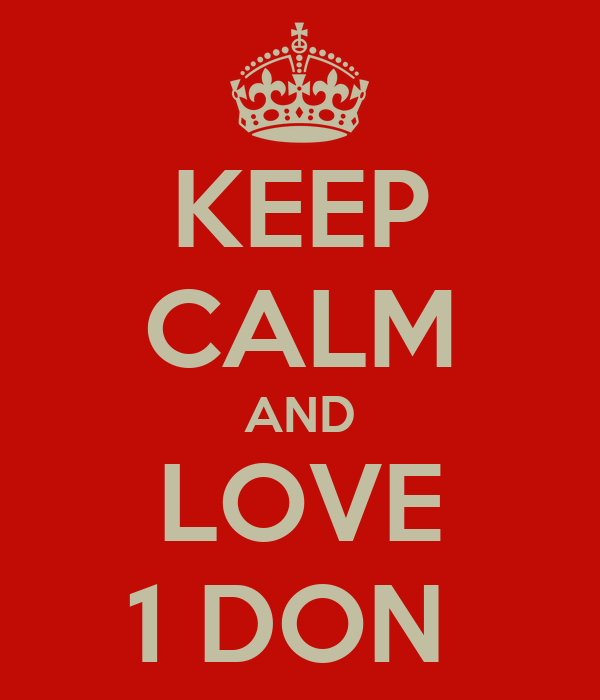 KEEP CALM AND LOVE 1 DON