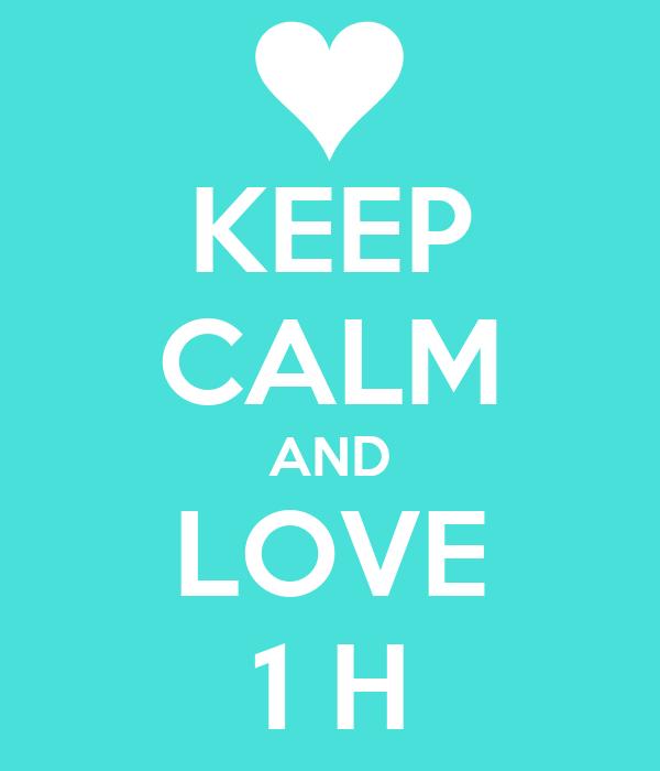 KEEP CALM AND LOVE 1 H