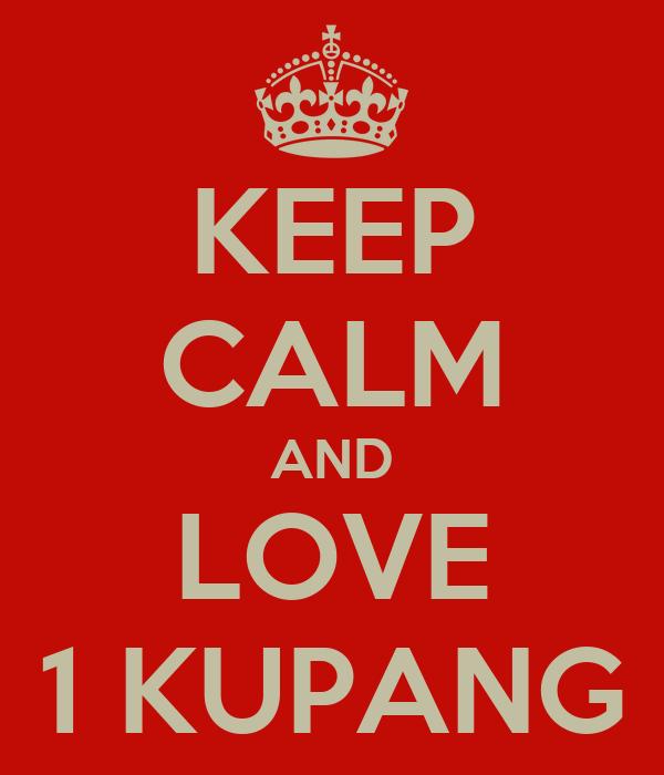 KEEP CALM AND LOVE 1 KUPANG