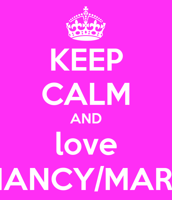 KEEP CALM AND love 1# NANCY/MARIAM