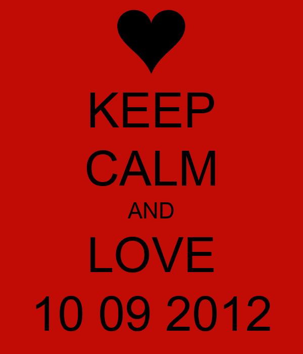 KEEP CALM AND LOVE 10 09 2012