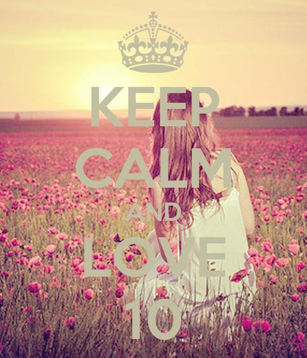 KEEP CALM AND LOVE 10