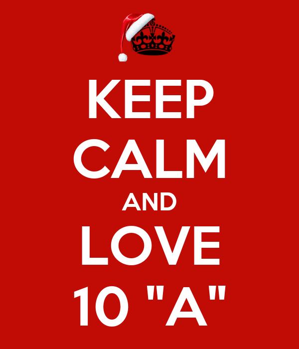 """KEEP CALM AND LOVE 10 """"A"""""""
