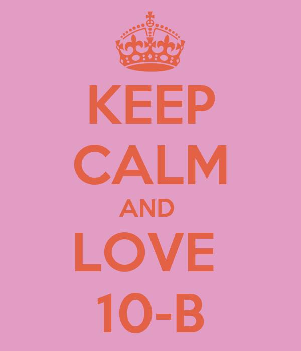 KEEP CALM AND  LOVE  10-B