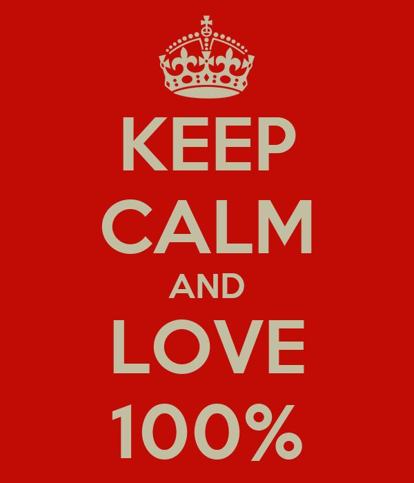 KEEP CALM AND LOVE 100%