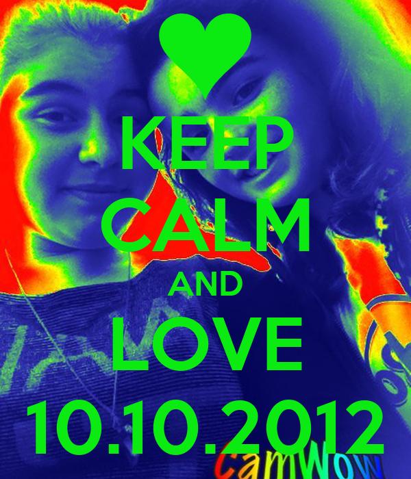 KEEP CALM AND LOVE 10.10.2012