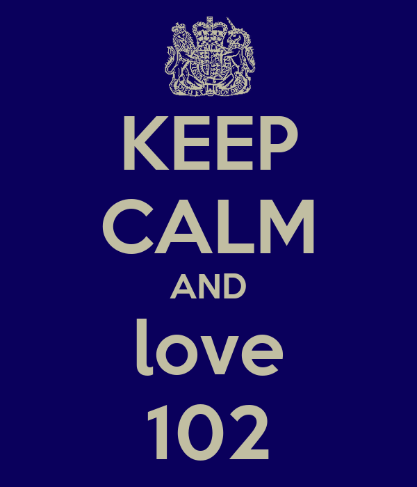 KEEP CALM AND love 102