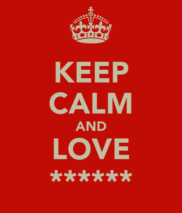 KEEP CALM AND LOVE ******