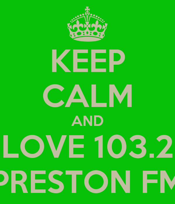 KEEP CALM AND LOVE 103.2 PRESTON FM