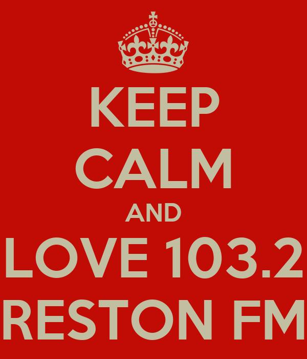 KEEP CALM AND LOVE 103.2 RESTON FM