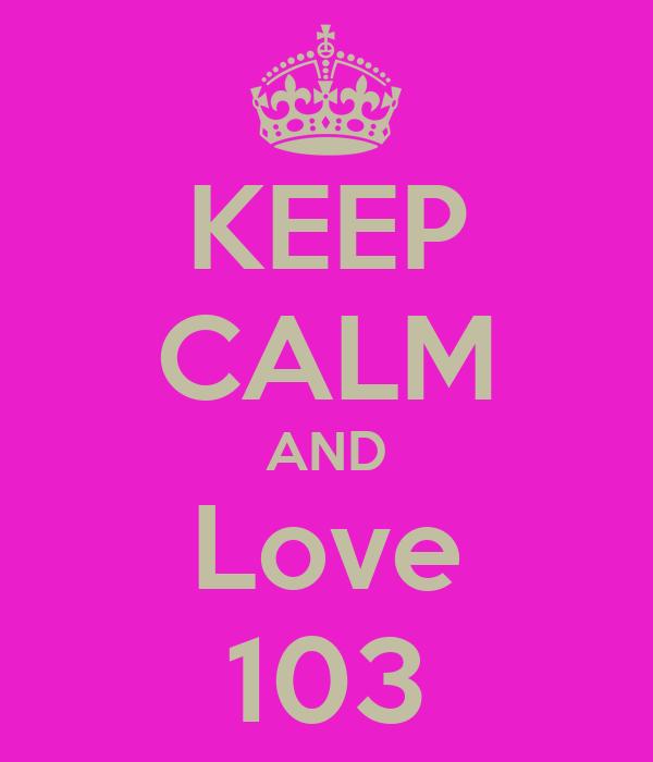 KEEP CALM AND Love 103