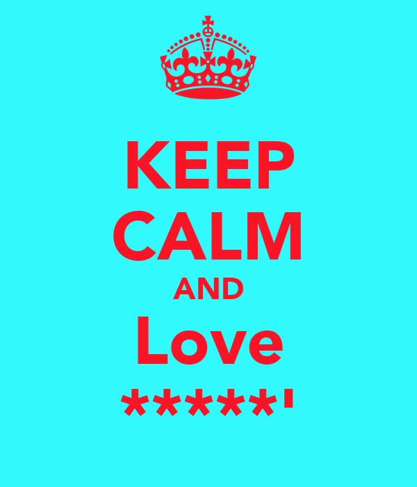 KEEP CALM AND Love *****'