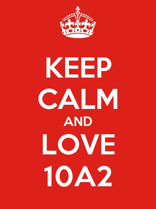KEEP CALM AND LOVE 10A2