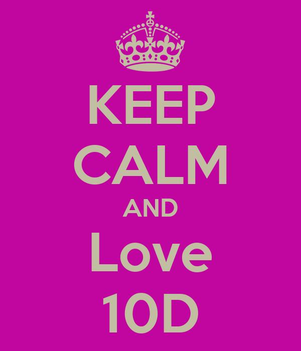 KEEP CALM AND Love 10D