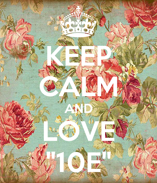 "KEEP CALM AND LOVE ""10E"""