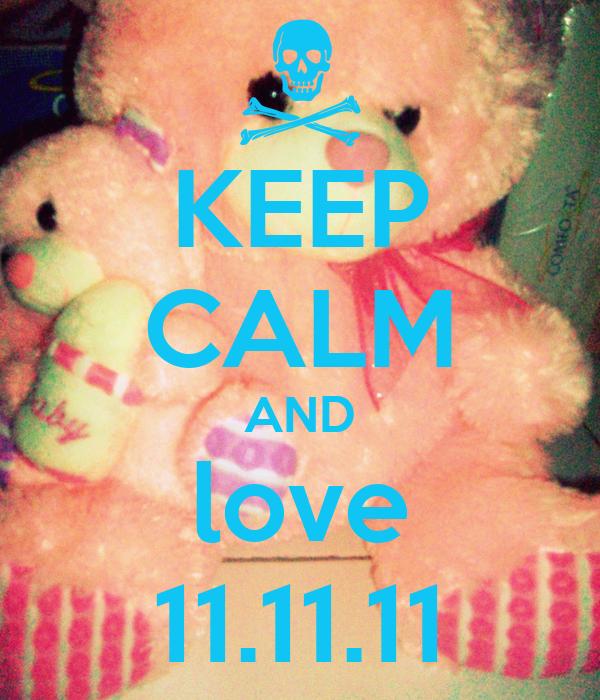 KEEP CALM AND love 11.11.11