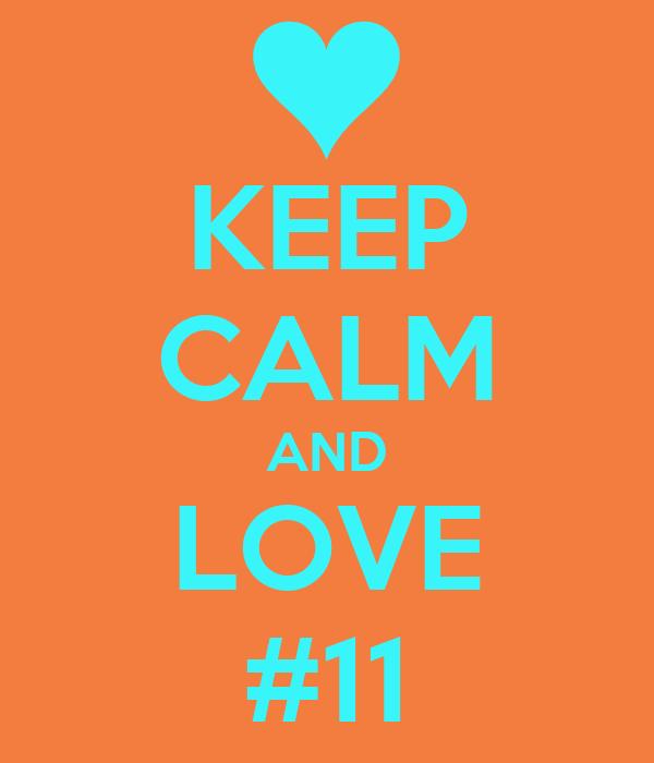 KEEP CALM AND LOVE #11