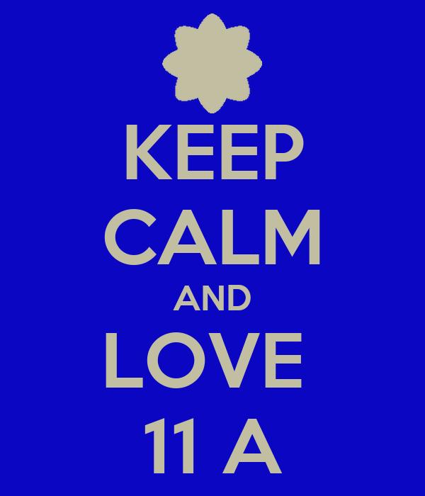 KEEP CALM AND LOVE  11 A