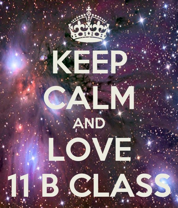 KEEP CALM AND LOVE 11 B CLASS