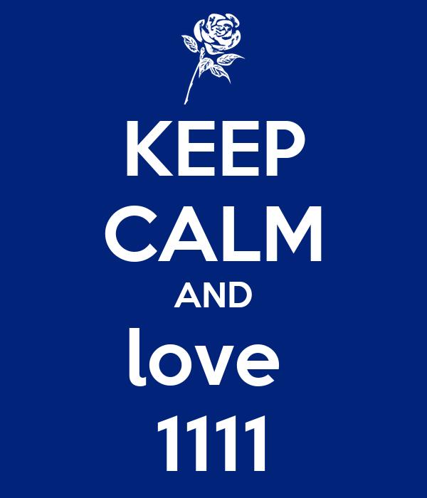 KEEP CALM AND love  1111
