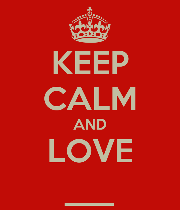 KEEP CALM AND LOVE ___