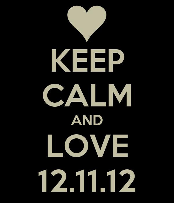 KEEP CALM AND LOVE 12.11.12