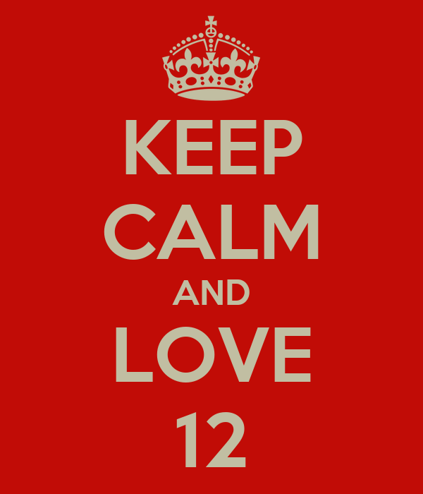KEEP CALM AND LOVE 12