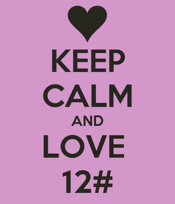 KEEP CALM AND LOVE  12#