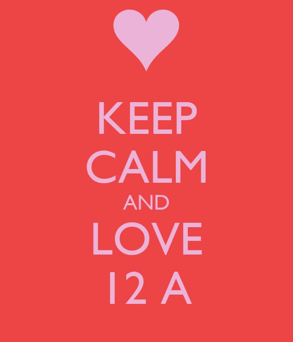 KEEP CALM AND LOVE 12 A