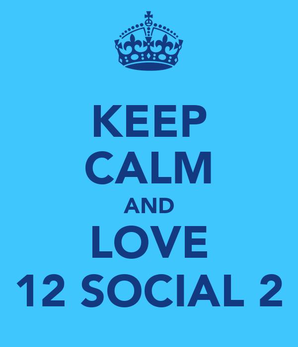 KEEP CALM AND LOVE 12 SOCIAL 2