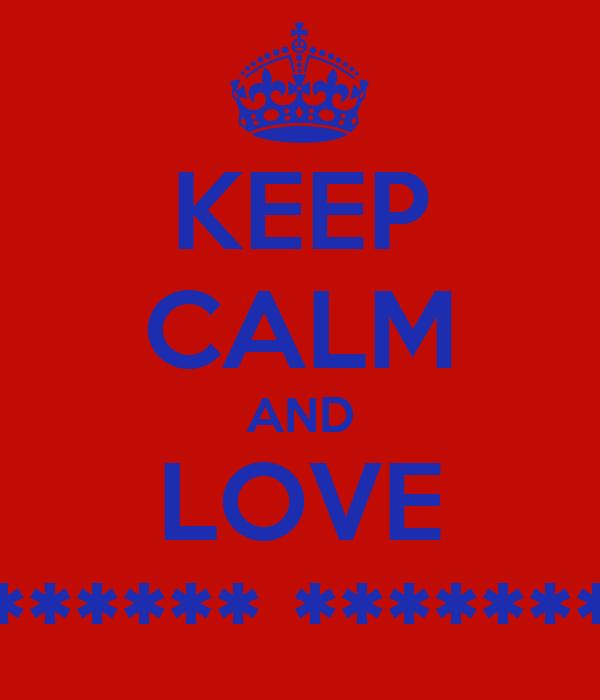 KEEP CALM AND LOVE ****** *******