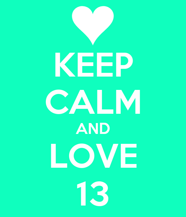 KEEP CALM AND LOVE 13