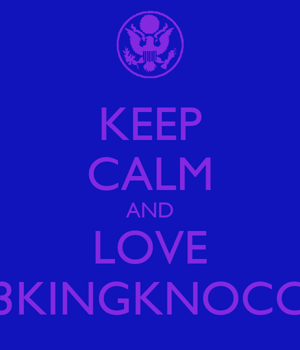 KEEP CALM AND LOVE 13KINGKNOCC1