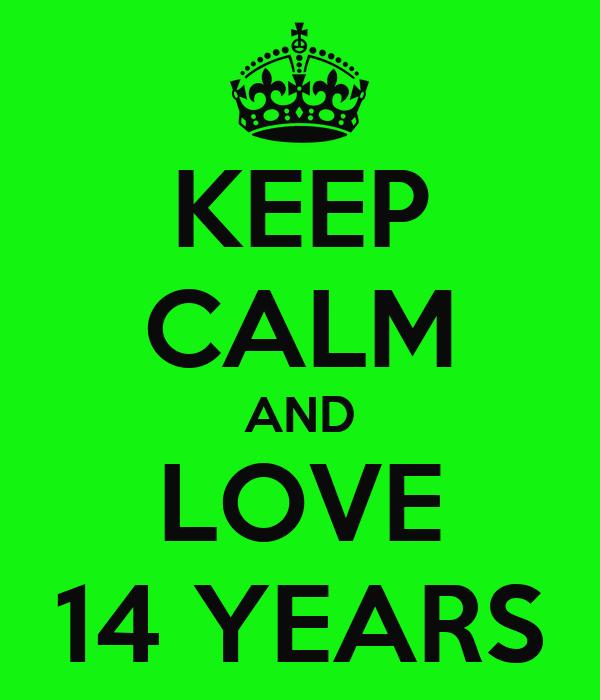KEEP CALM AND LOVE 14 YEARS
