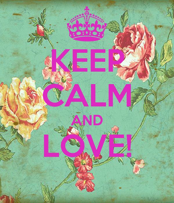 KEEP CALM AND LOVE!