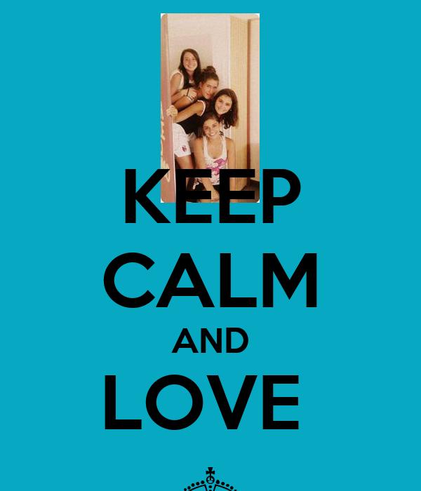 KEEP CALM AND LOVE  §