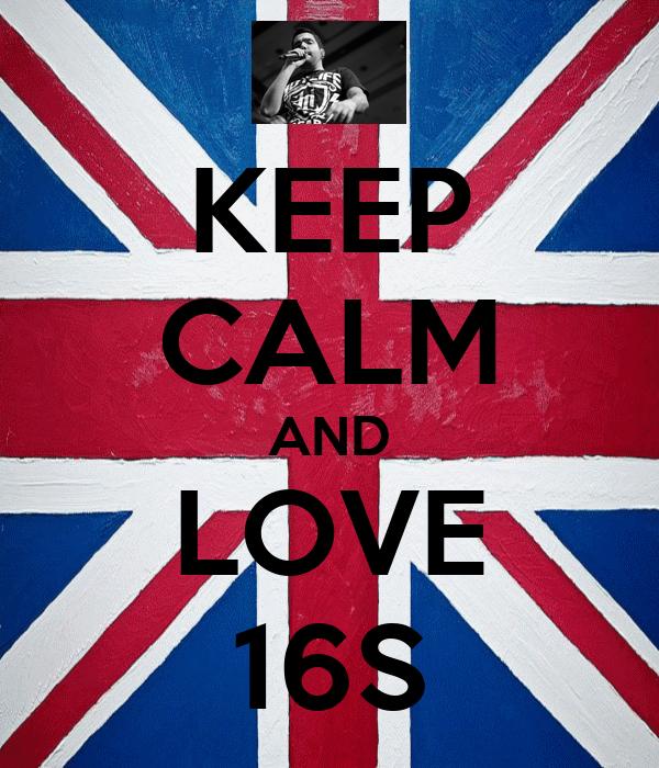 KEEP CALM AND LOVE 16∞