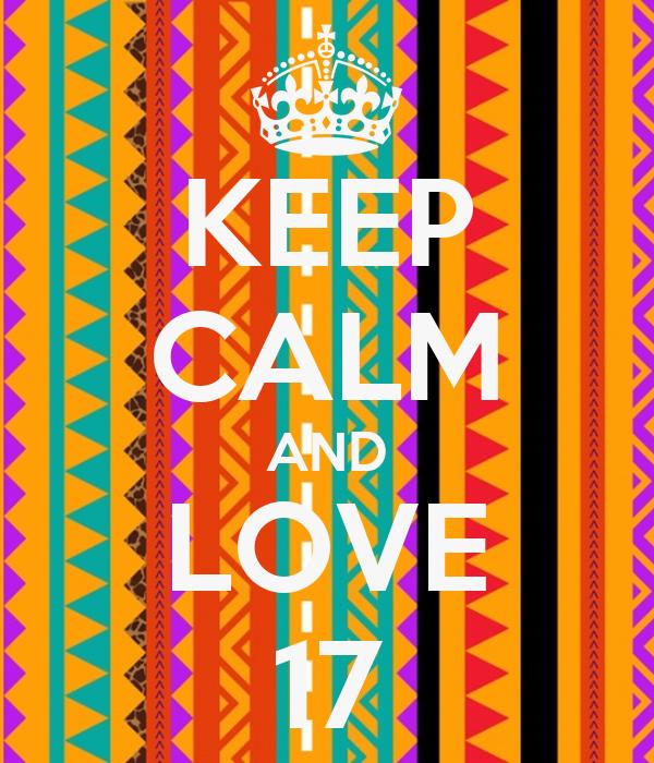 KEEP CALM AND LOVE 17