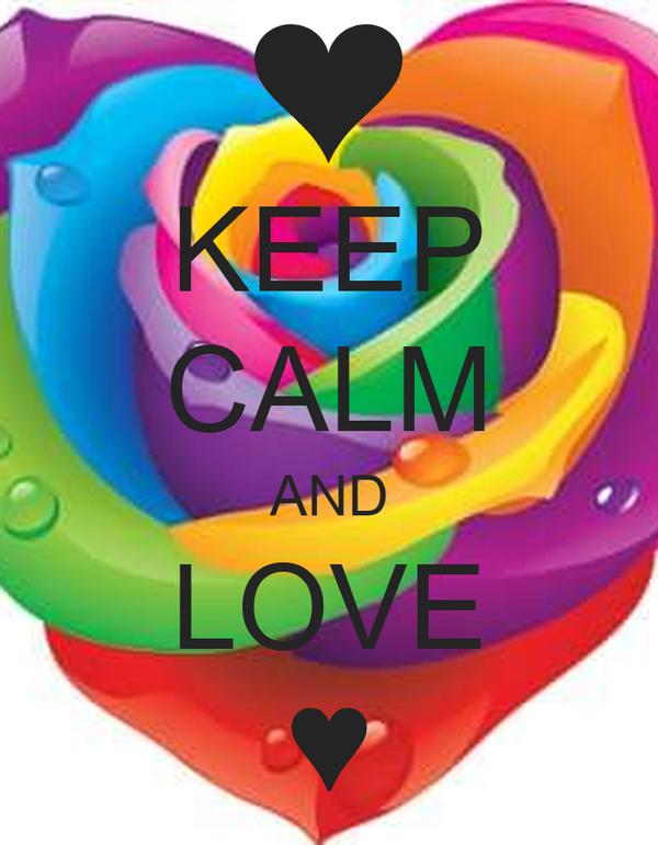 KEEP CALM AND LOVE ♥