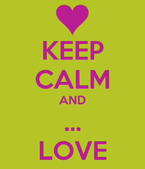 KEEP CALM AND ... LOVE