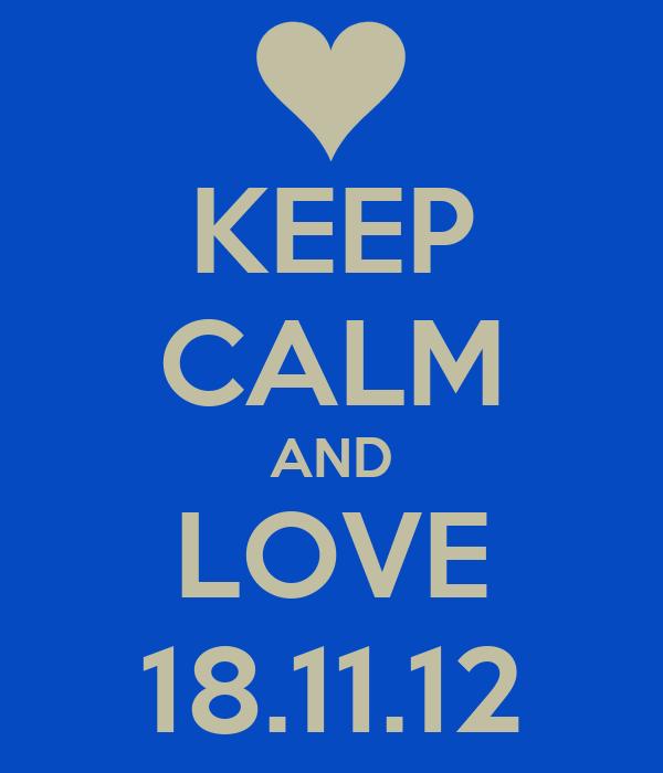 KEEP CALM AND LOVE 18.11.12