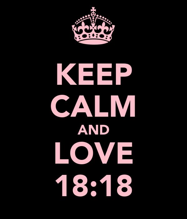 KEEP CALM AND LOVE 18:18