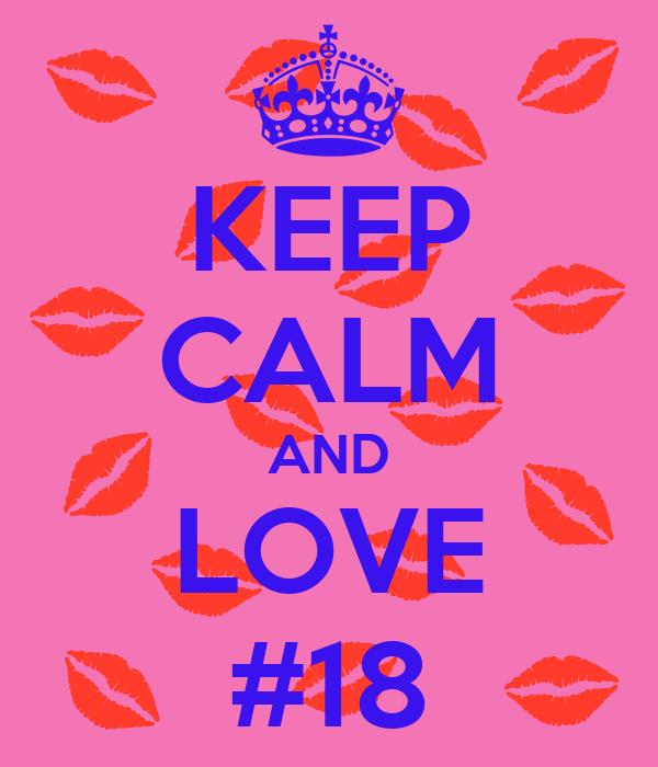 KEEP CALM AND LOVE #18