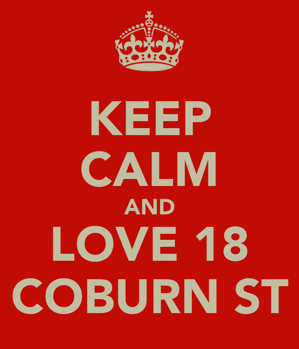 KEEP CALM AND LOVE 18 COBURN ST